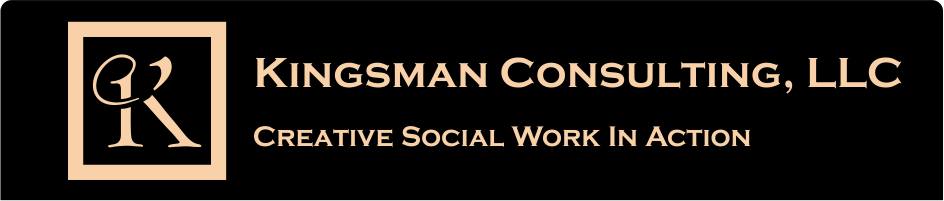 Kingsman Consulting, LLC • Creative Social Work In Action